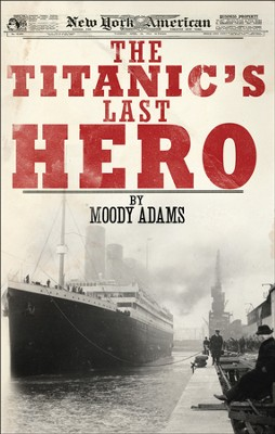The Titanic's Last Hero                                        -     By: Moody Adams