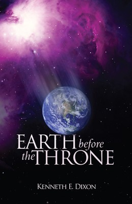 Earth Before the Throne  -     By: Kenneth Dixon