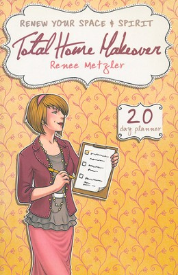 Total Home Makeover: Renew Your Space & Spirit   -     By: Renee Metzler