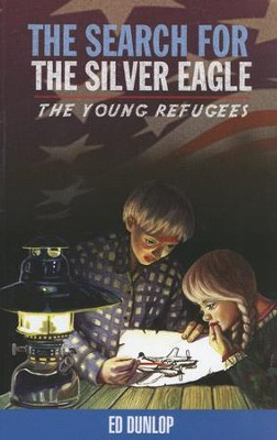 The Young Refugees #2: The Search for the Silver Eagle   -     By: Ed Dunlop