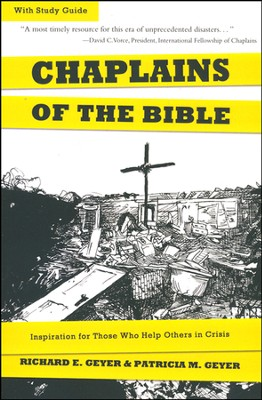 Chaplains of the Bible: Inspiration for Those Who Help Others in Crisis  -     By: Richard Geyer, Patricia Geyer