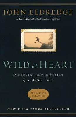Wild at Heart: Discovering the Secret of a Man's Soul, revised and expanded - Slightly Imperfect  -     By: John Eldredge