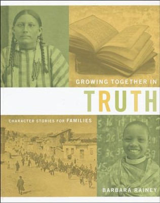 Growing Together in Truth: Character Stories for Families: Heart-Changing History  -     By: Barbara Rainey
