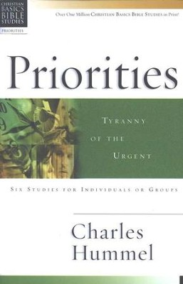 Priorities: Tyranny of the Urgent, Christian Basics Bible Studies      -     By: Charles E. Hummel