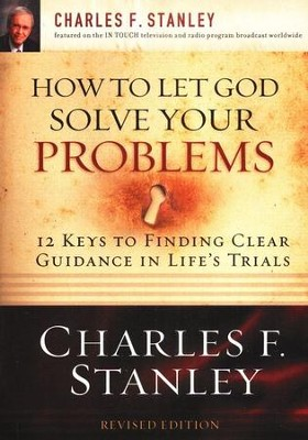 How to Let God Solve Your Problems: 12 Keys to Finding Clear Guidance in Life's Trials  -     By: Charles F. Stanley