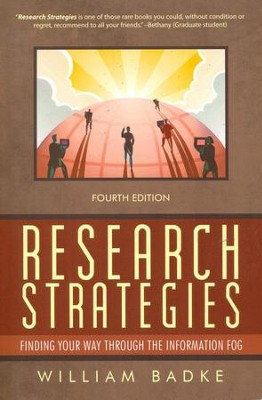 Research Strategies: Finding Your Way Through the  Information Fog  -     By: William Badke