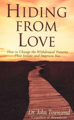 Hiding from Love: How to Change the Withdrawal Patterns That Isolate and Imprison You  -     By: Dr. John Townsend