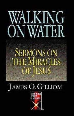 Walking on Water: Sermons on the Miracle of Jesus - eBook  -     By: james Gilliom