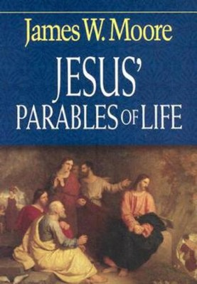Jesus' Parables Of Life - eBook  -     By: James W. Moore