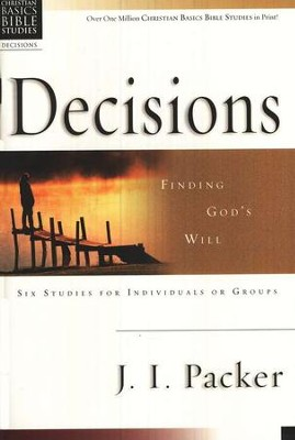 Decisions: Finding God's Will Christian Basics Bible Studies  -     By: J.I. Packer