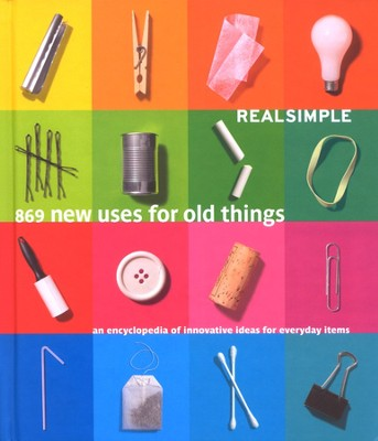Real Simple New Uses for Old Things  -