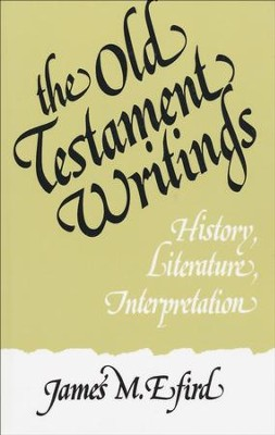 The Old Testament Writings: History, Literature, Interpretation  -     By: James M. Efird