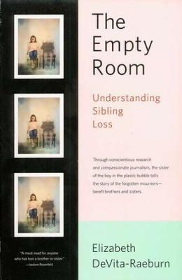 The Empty Room: Understanding Sibling Loss   -     By: Elizabeth DeVita-Raeburn
