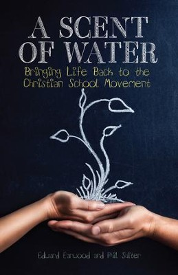 A Scent of Water: Bringing Life Back to the Christian School Movement  -     By: Edward Earwood, Phil Suiter