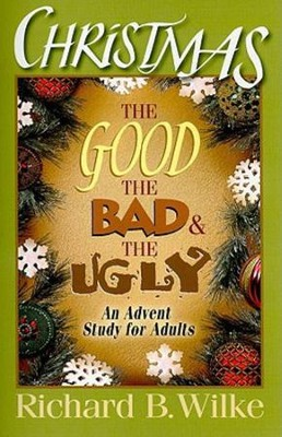 Christmas: The Good, the Bad, and the Ugly - eBook  -     By: Richard B. Wilke, Julia Wilke