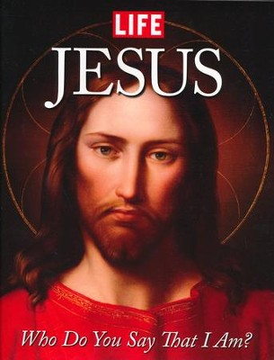 Jesus: Who Do You Say That I Am?   -     By: Editors of Life