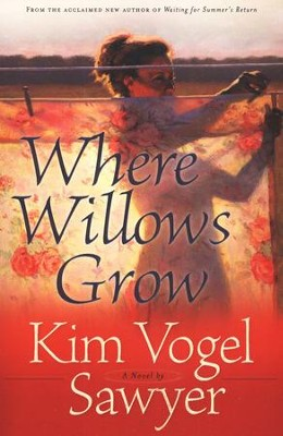 Where Willows Grow, softcover  -     By: Kim Vogel Sawyer