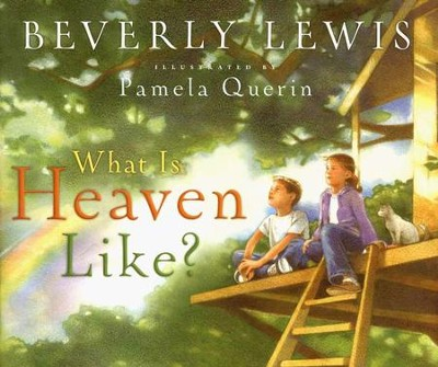 What Is Heaven Like?   -     By: Beverly Lewis