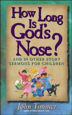 How Long is God's Nose?: And 88 Other Story Sermons for Children Children  -     By: John Timmer