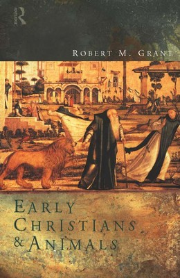 Early Christians and Animals  -     By: Robert M. Grant