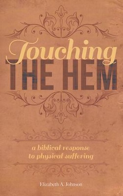 Touching the Hem: A Biblical Response to Physical Suffering?  -     By: Elizabeth Johnson
