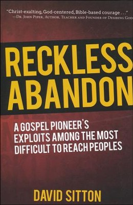 Reckless Abandon: A Gospel Pioneer's Exploits Among the Most Difficult to Reach Peoples  -     By: David Sutton
