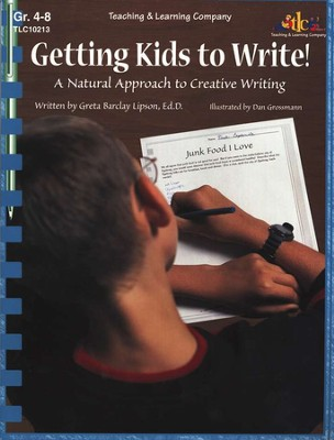 Getting Kids to Write! A Natural Approach to Creative  Writing, Grades 4-8  -     By: Greta Barclay Lipson     Illustrated By: Dan Grossmann