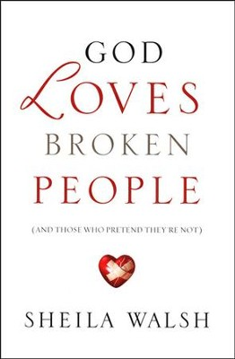 God Loves Broken People (And Those Who Pretend They're Not)  - Slightly Imperfect  -     By: Sheila Walsh