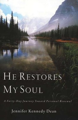 He Restores My Soul: A Forty-Day Journey Toward Personal Renewal  -     By: Jennifer Kennedy Dean