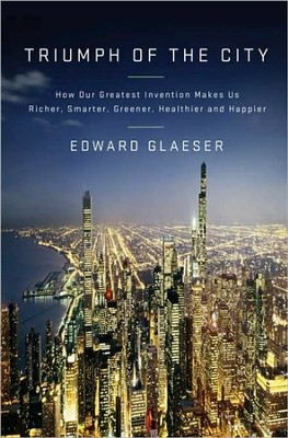 Triumph of the City: How Our Greatest Invention Makes Us Richer, Smarter, Greener, Healthier, and Happier  -     By: Edward Glaeser
