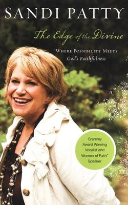 The Edge of the Divine: Choosing to Live a Life of Joy over a Life of Regret  -     By: Sandi Patty