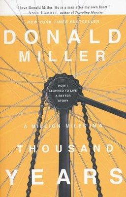 A Million Miles in a Thousand Years: How I Learned to Live a Better Story  -     By: Don Miller