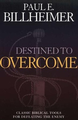 Destined to Overcome: Exercising Your Spiritual Authority, repackaged edition  -     By: Paul E. Billheimer