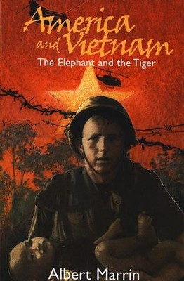 America and Vietnam: The Elephant and the Tiger                                    -     By: Albert Marrin