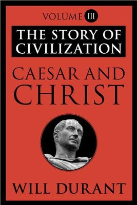 Caesar and Christ: The Story of Civilization, Volume III - eBook  -     By: Will Durant