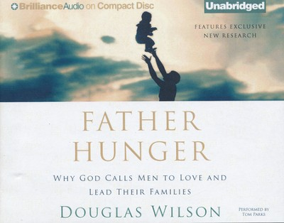 Father Hunger: Why God Calls Men to Love and Lead Their Families  Unabridged Audiobook on CD  -     By: Douglas Wilson