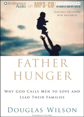 Father Hunger: Why God Calls Men to Love and Lead Their Families  Unabridged Audiobook on MP3CD  -     By: Douglas Wilson