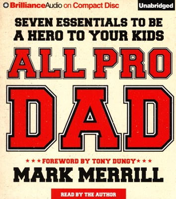 All Pro Dad: Seven Fundamentals to Be a Hero for Your Kids Unabridged Audiobook on CD  -     By: Mark Merrill