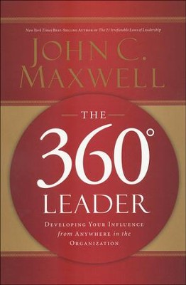 The 360 Degree Leader: Developing Your Influence from Anywhere in the Organization  -     By: John Maxwell