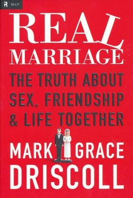 Real Marriage: The Truth About Sex, Friendship, & Life Together  -     By: Mark Driscoll, Grace Driscoll