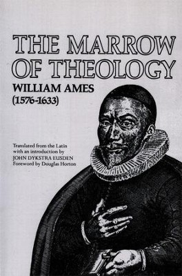 The Marrow of Theology   -     By: William Ames