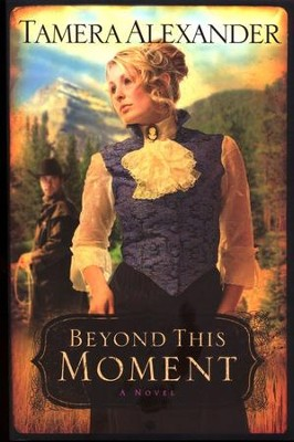 Beyond This Moment, Timber Ridge Reflections Series #2   -     By: Tamera Alexander