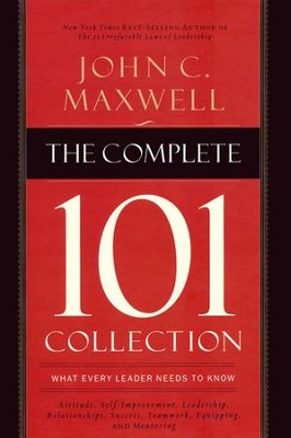 The Complete 101 Collection: What Every Leader Needs to Know  -     By: John Maxwell