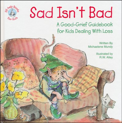 Sad Isn't Bad: A Good-Gried Guidebook for Kids Dealing With Loss  -