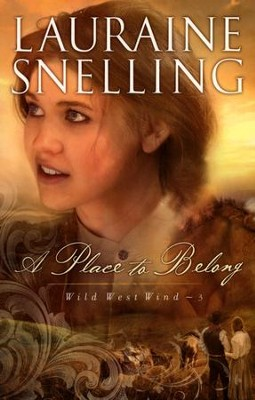 A Place to Belong, Wild West Wind Series #3   -     By: Lauraine Snelling