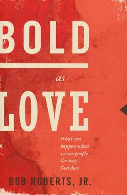 Bold As Love: What Can Happen When We See People the Way God Does  -     By: Bob Roberts Jr.