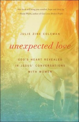 Unexpected Love: God's Heart Revealed in Jesus' Conversations with Women  -     By: Julie Zine Coleman