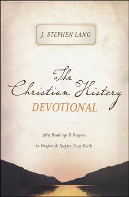 The Christian History Devotional: 365 Readings 7 Prayers to Deepen & Inspire Your Faith  -     By: J. Lang