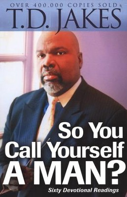 So You Call Yourself a Man?  -     By: T.D. Jakes