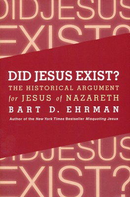 Did Jesus Exist?: The Historical Argument for Jesus of  Nazareth  -     By: Bart D. Ehrman